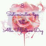 Sistaminuten-tips för alla hjärtans dag